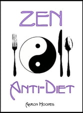 Zen Anti-Diet: Mindful Eating for Health, Vitality and Weightloss ebook by Aaron Hoopes