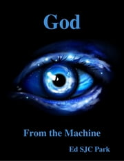 God: From the Machine ebook by Ed SJC Park