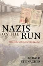 Nazis on the Run - How Hitler's Henchmen Fled Justice ebook by Gerald Steinacher