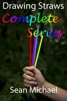 Drawing Straws: Complete Series ebook by Sean Michael