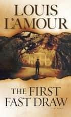 The First Fast Draw - A Novel eBook by Louis L'Amour
