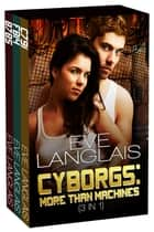 Cyborgs: More Than Machines (3-in-1) ebook by Eve Langlais