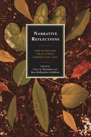 Narrative Reflections - How Witnessing Their Stories Changes Our Lives ebook by Lucy S. Raizman,Bea Hollander-Goldfein