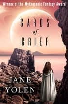 Cards of Grief eBook by Jane Yolen
