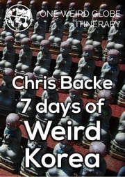 7 Days of Weird Korea ebook by Chris Backe