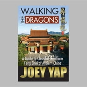 Walking The Dragons - A Guide to Classical Landform Feng Shui of Ancient China ebook by Yap Joey