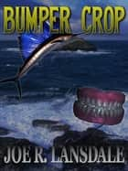 Bumper Crop ebook by Joe Lansdale