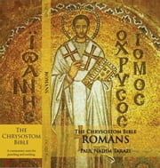 The Chrysostom Bible - Romans: A Commentary ebook by Tarazi, Paul Nadim