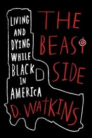 The Beast Side - Living (and Dying) While Black in America ebook by D. Watkins,David Talbot