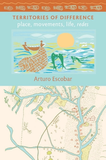Territories of Difference - Place, Movements, Life, Redes ebook by Arturo Escobar,Dianne Rocheleau