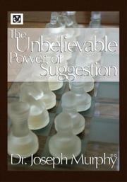 The Unbelievable Power of Suggestion ebook by  Dr. Joseph Murphy