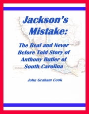 Jackson's Mistake: The Real and Never Before Told Story of Anthony Butler of South Carolina ebook by John Cook
