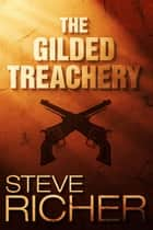 The Gilded Treachery ebook by Steve Richer