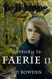 Bell Stone: Gateway to Faerie II ebook by M.D. Bowden