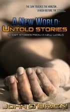 A New World: Untold Stories eBook by John O'Brien