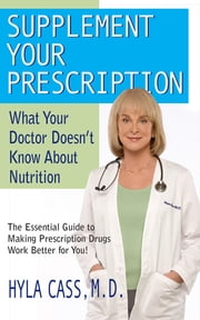 Supplement Your Prescription - What Your Doctor Doesn't Know about Nutrition ebook by Hyla Cass, M.D.