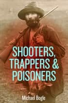 Shooters, Trappers & Poisoners ebook by MIchael Bogle