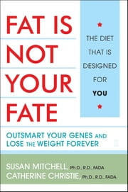 Fat Is Not Your Fate - Outsmart Your Genes and Lose the Weight Forever ebook by Susan Mitchell, Marianne Smith Edge, MS,...
