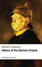 History of the German Empire ebook by William Dawson