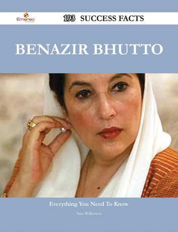 Benazir Bhutto 193 Success Facts - Everything you need to know about Benazir Bhutto ebook by Sara Wilkerson