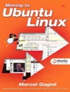 Moving to Ubuntu Linux ebook by Marcel Gagné