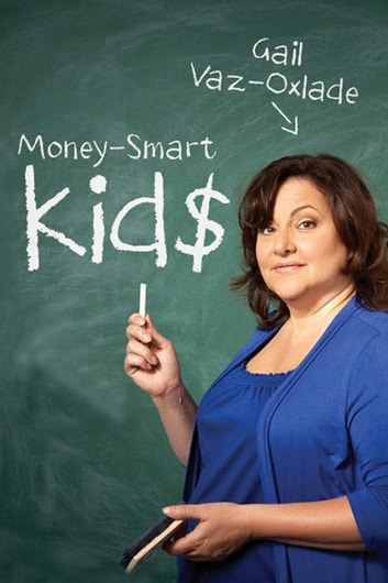 Money-Smart Kids - Teach Your Children Financial Confidence and Control ebook by Gail Vaz-Oxlade