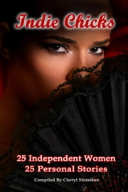 Indie Chicks: 25 Independent Women 25 Personal Stories ebook by Cheryl Shireman, Heather Marie Adkins, Heather Marie Adkins,...