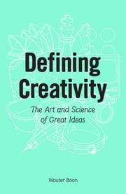 Defining Creativity - The art and science of great ideas ebook by Wouter Boon