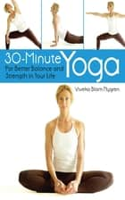 30-Minute Yoga - For Better Balance and Strength in Your Life ebook by Viveka Blom Nygren