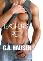 Teacher's Pet ebook by GA Hauser