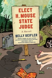 Elect H. Mouse State Judge - A Novel ebook by Nelly Reifler