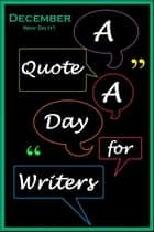 A Quote A Day for Writers 12: December - Why Do It? ebook by C. Rousseau