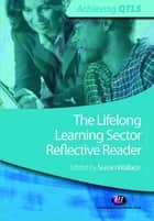 The Lifelong Learning Sector: Reflective Reader ebook by Susan Wallace