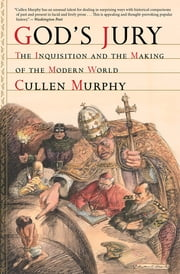 God's Jury - The Inquisition and the Making of the Modern World ebook by Cullen Murphy