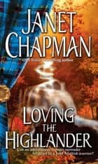Loving the Highlander eBook by Janet Chapman