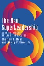 The New SuperLeadership - Leading Others to Lead Themselves ebook by