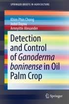 Detection and Control of Ganoderma boninense in Oil Palm Crop ebook by Khim Phin Chong, Jedol Dayou, Arnnyitte Alexander