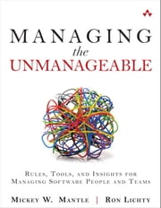 Managing the Unmanageable - Rules, Tools, and Insights for Managing Software People and Teams ebook by Mickey W. Mantle,Ron Lichty