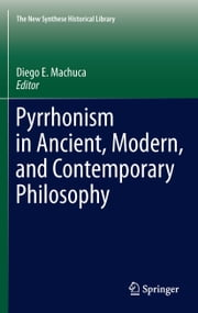 Pyrrhonism in Ancient, Modern, and Contemporary Philosophy ebook by