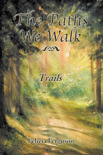 The Paths We Walk Trails ebook by Felicia Ferguson