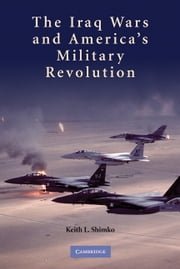 The Iraq Wars and America's Military Revolution ebook by Keith L. Shimko