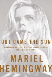 Out Came the Sun ebook by Mariel Hemingway,Ben Greenman