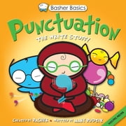 Basher Basics: Punctuation - The Write Stuff ebook by Simon Basher,Mary Budzik,Simon Basher