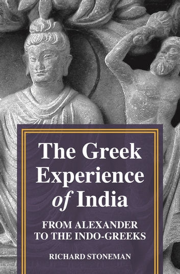 The Greek Experience of India - From Alexander to the Indo-Greeks ebook by Richard Stoneman