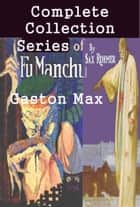 Complete Dr. Fu Manchu Gaston Max Detective Thriller Series Anthologies of Sax Rohmer ebook by Sax Rohmer