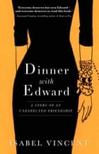 Dinner With Edward ebook by Isabel Vincent