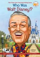Who Was Walt Disney? eBook by Whitney Stewart, Who HQ, Nancy Harrison