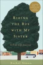 Riding the Bus with My Sister - A True Life Journey ebook by Rachel Simon