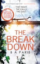 The Breakdown: The 2017 gripping thriller from the bestselling author of Behind Closed Doors ebook by B A Paris