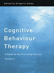 Cognitive Behaviour Therapy - A Guide for the Practising Clinician, Volume 2 ebook by Gregoris Simos